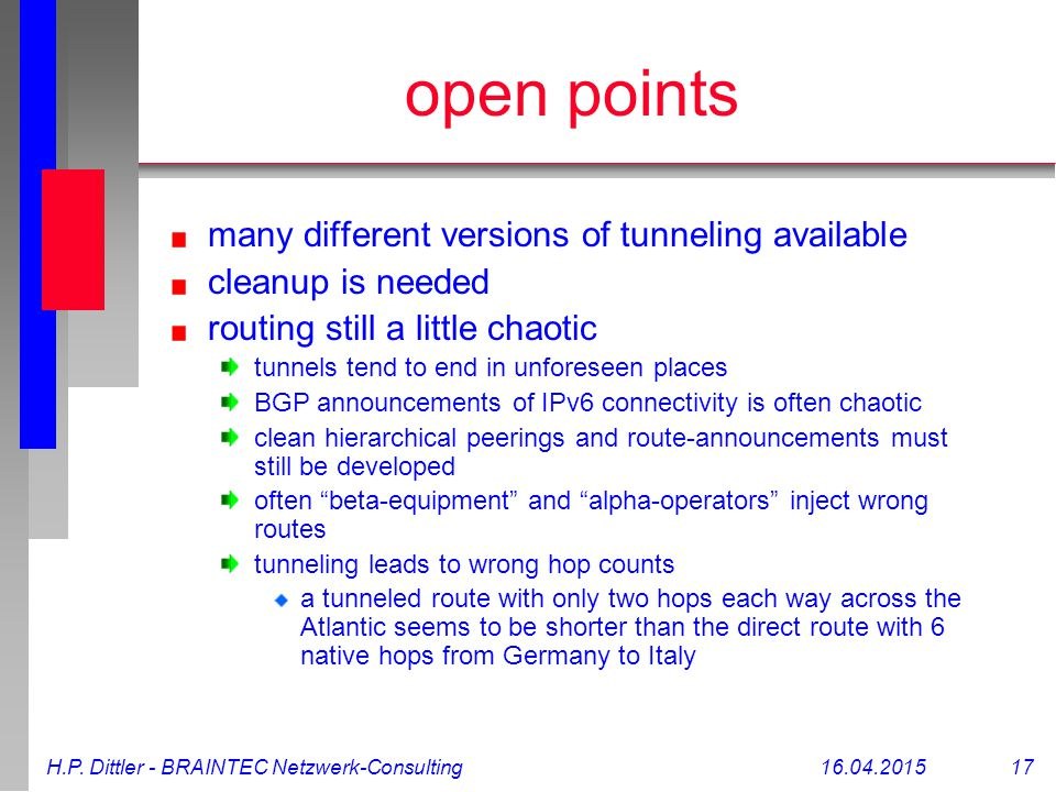H.P. Dittler - BRAINTEC Netzwerk-Consulting16.04.2015 17 open points many different versions of tunneling available cleanup is needed routing still a