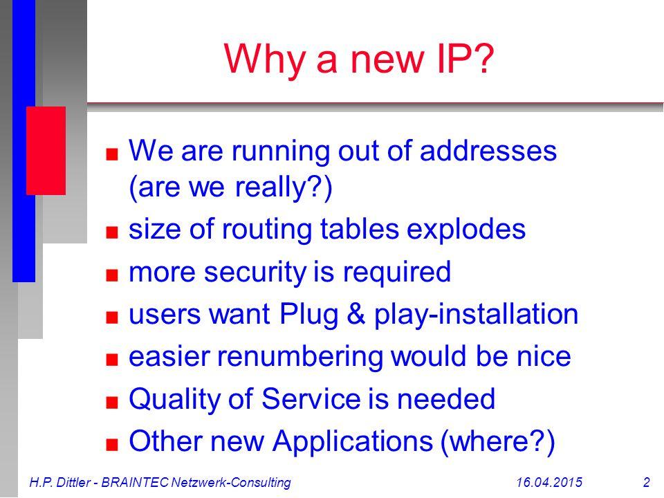 H.P. Dittler - BRAINTEC Netzwerk-Consulting16.04.2015 2 Why a new IP.