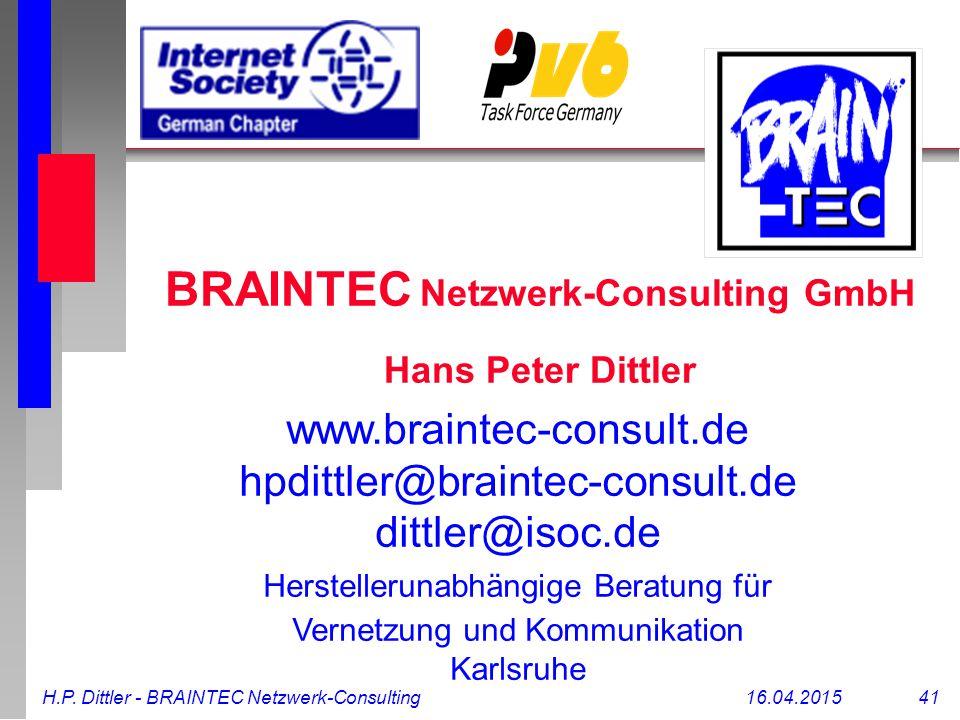 H.P. Dittler - BRAINTEC Netzwerk-Consulting16.04.2015 41 www.braintec-consult.de hpdittler@braintec-consult.de dittler@isoc.de Herstellerunabhängige B