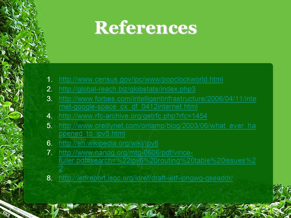 References 1.http://www.census.gov/ipc/www/popclockworld.htmlhttp://www.census.gov/ipc/www/popclockworld.html 2.http://global-reach.biz/globstats/inde