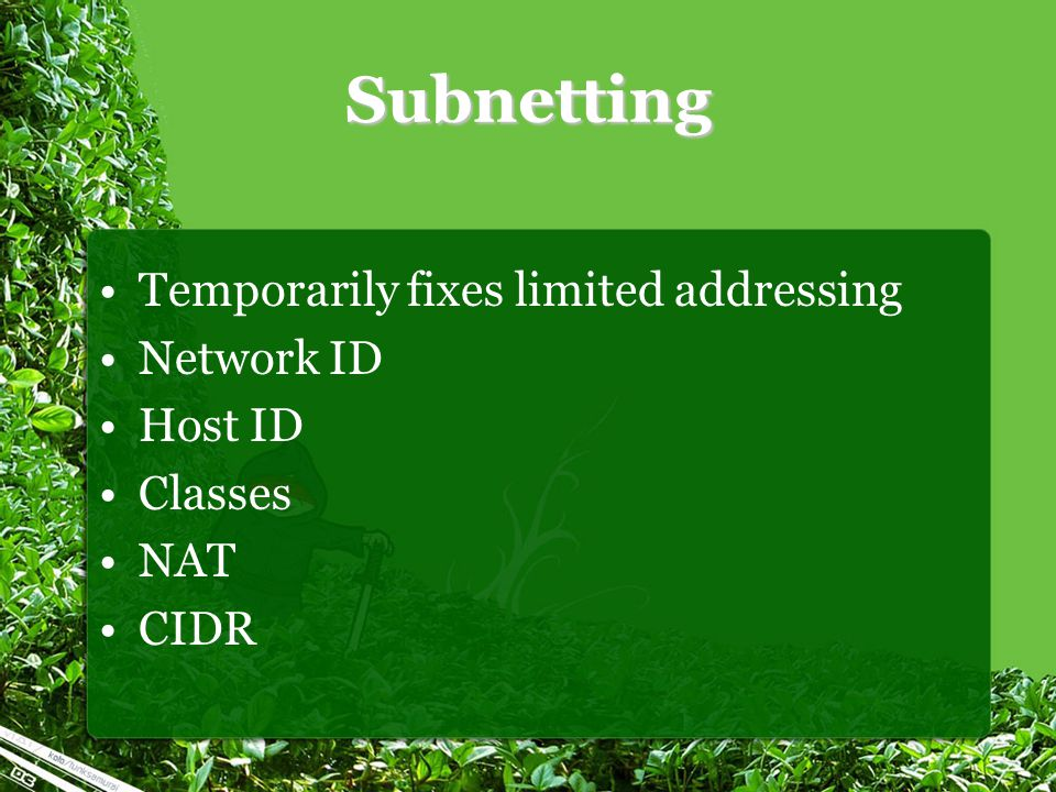 Subnetting Temporarily fixes limited addressing Network ID Host ID Classes NAT CIDR