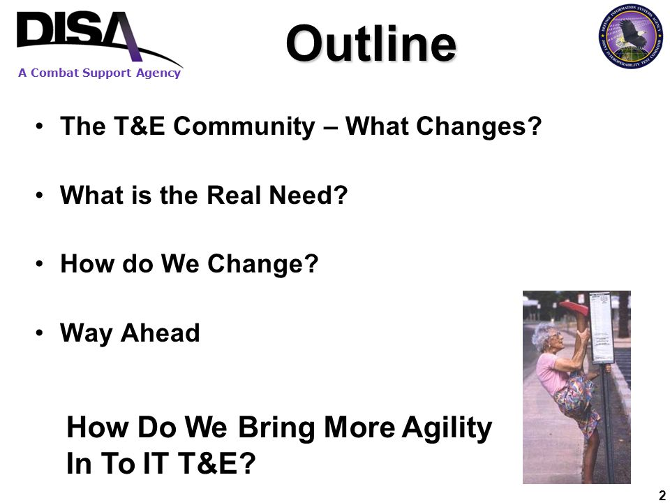 A Combat Support Agency 2Outline The T&E Community – What Changes.