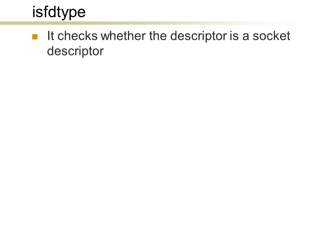 isfdtype It checks whether the descriptor is a socket descriptor