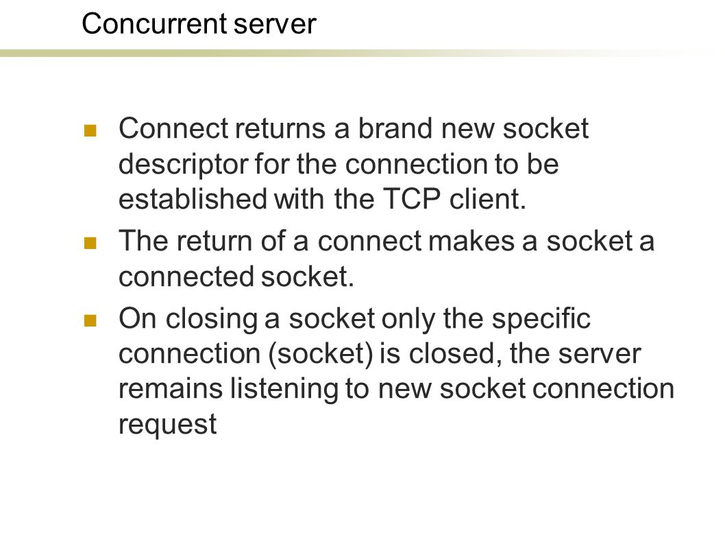 Concurrent server Connect returns a brand new socket descriptor for the connection to be established with the TCP client.