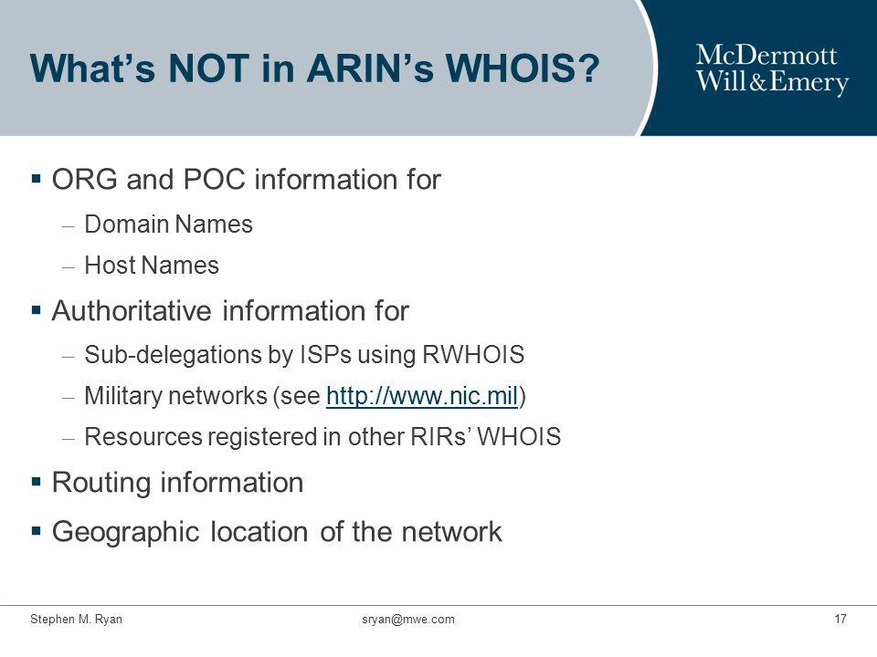 Stephen M. Ryan sryan@mwe.com17 What's NOT in ARIN's WHOIS.