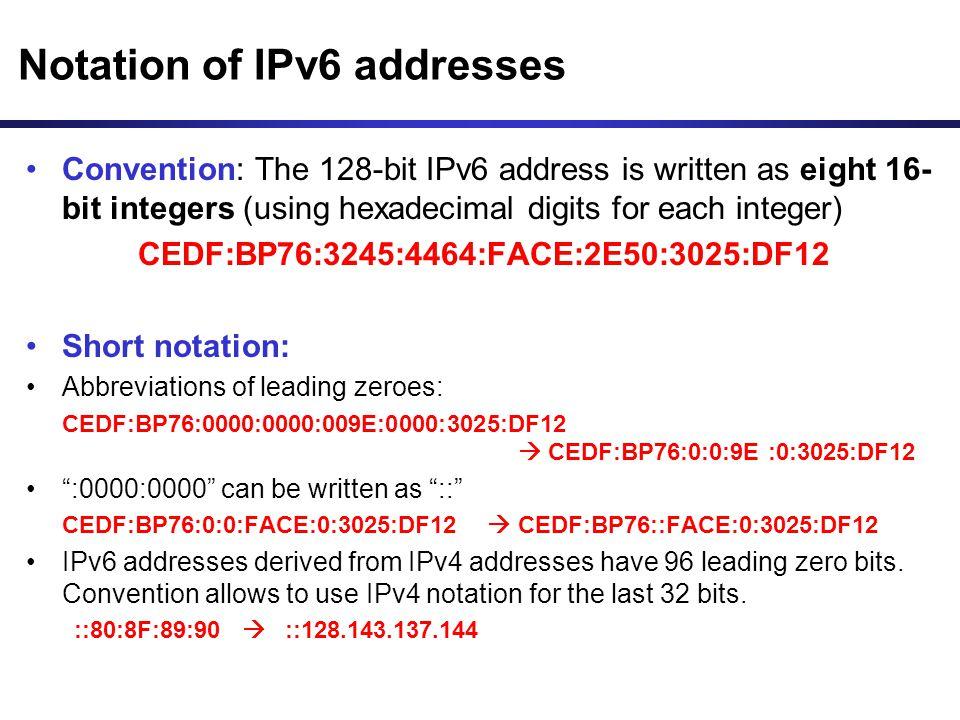 Notation of IPv6 addresses Convention: The 128-bit IPv6 address is written as eight 16- bit integers (using hexadecimal digits for each integer) CEDF: