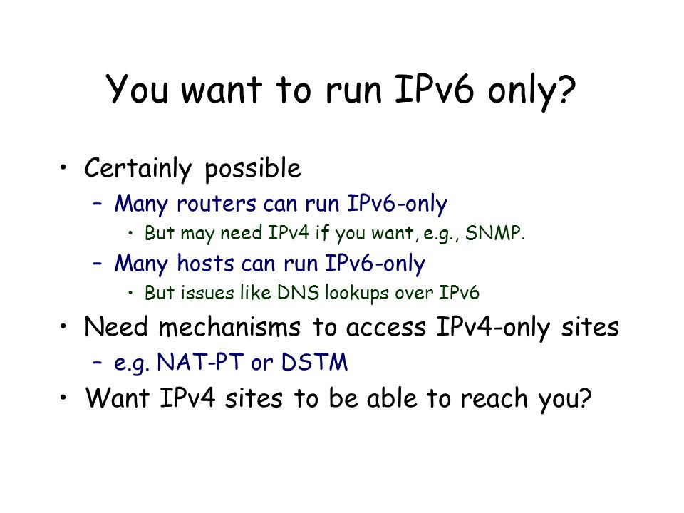 You want to run IPv6 only.
