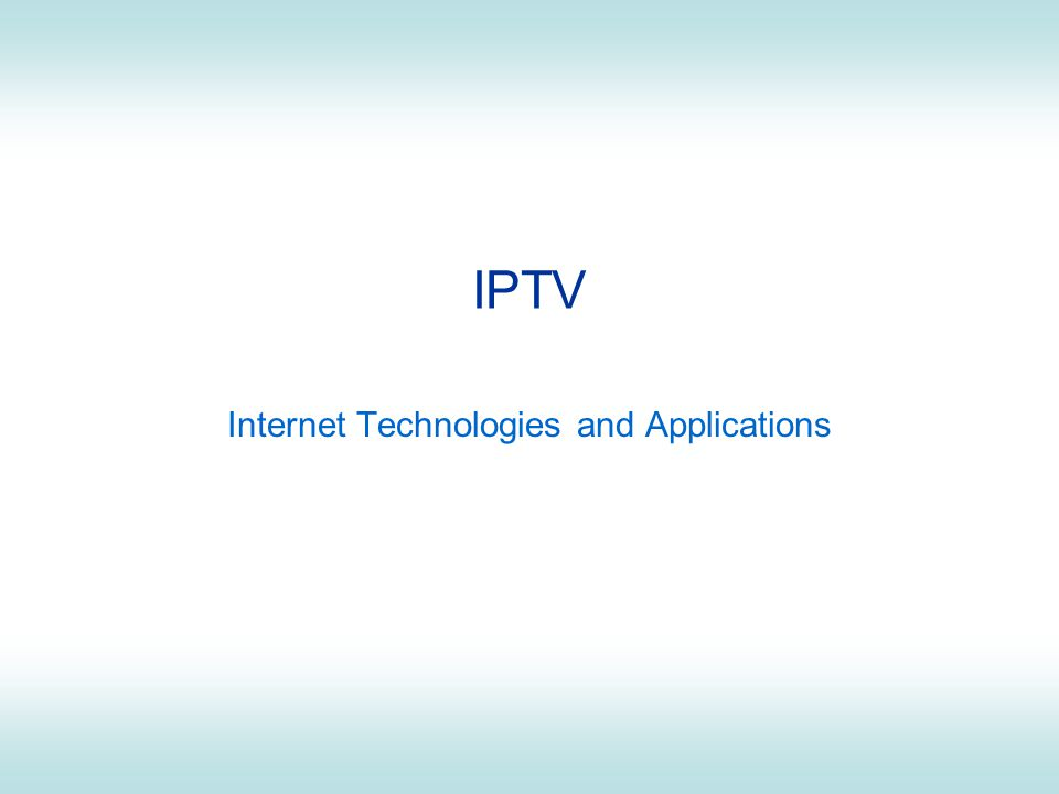 IPTV Internet Technologies and Applications
