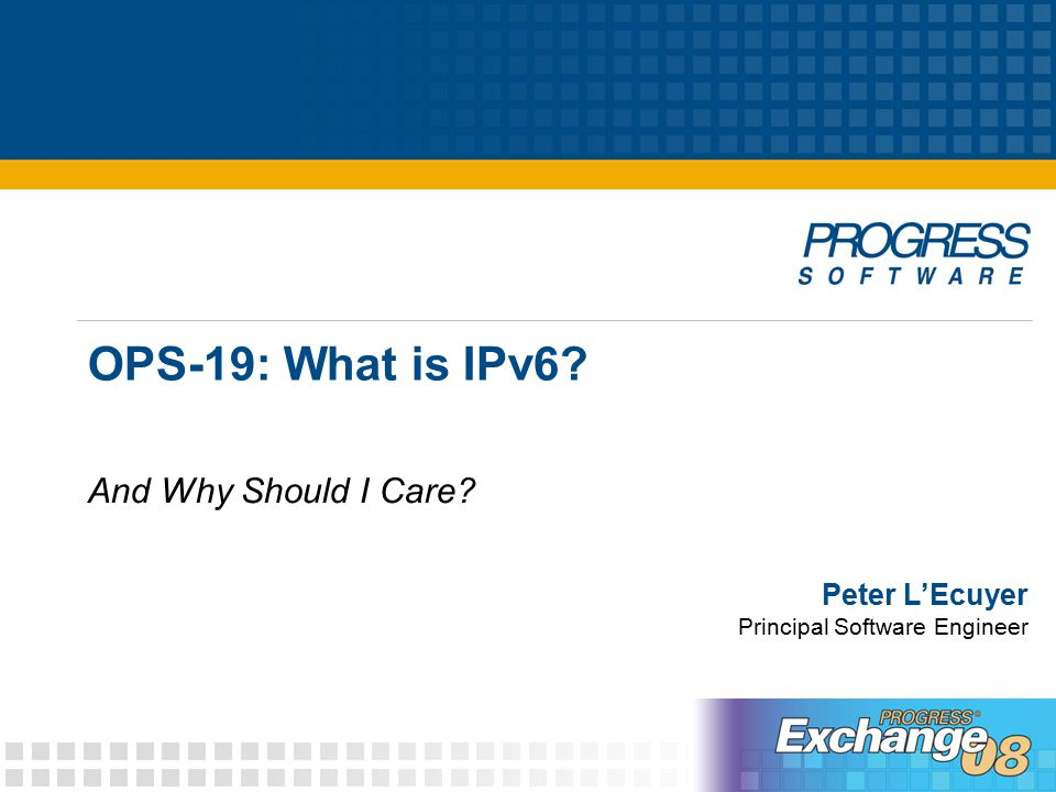 OPS-19: What is IPv6 And Why Should I Care Peter L'Ecuyer Principal Software Engineer