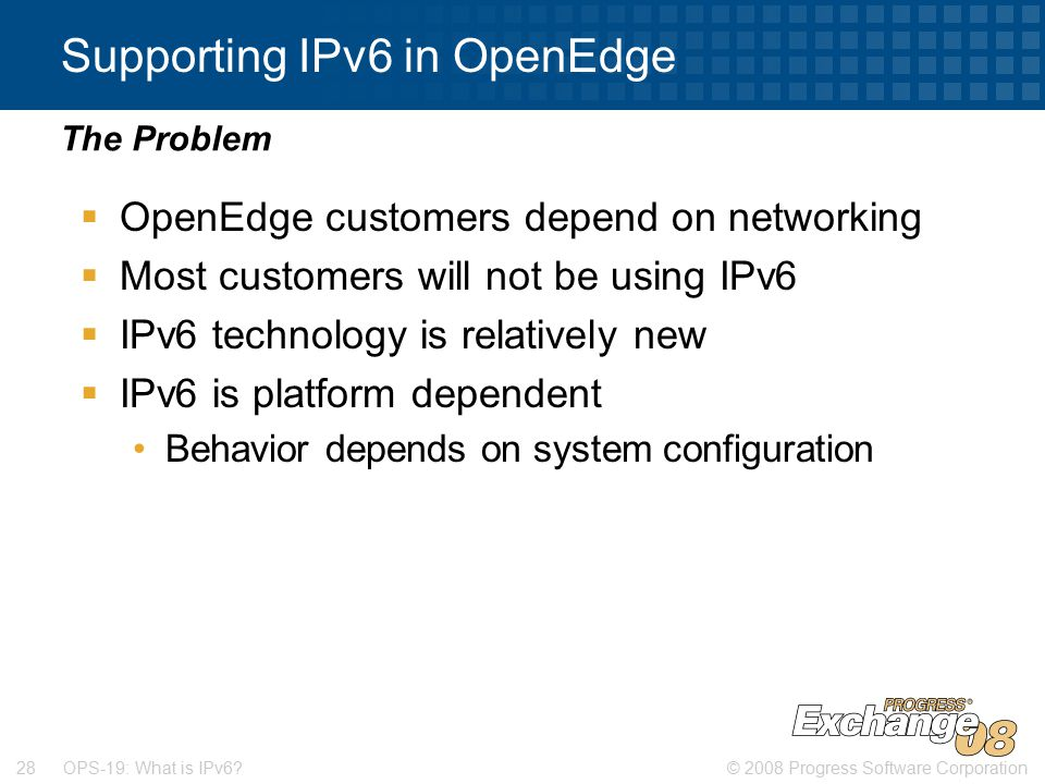 © 2008 Progress Software Corporation28 OPS-19: What is IPv6.