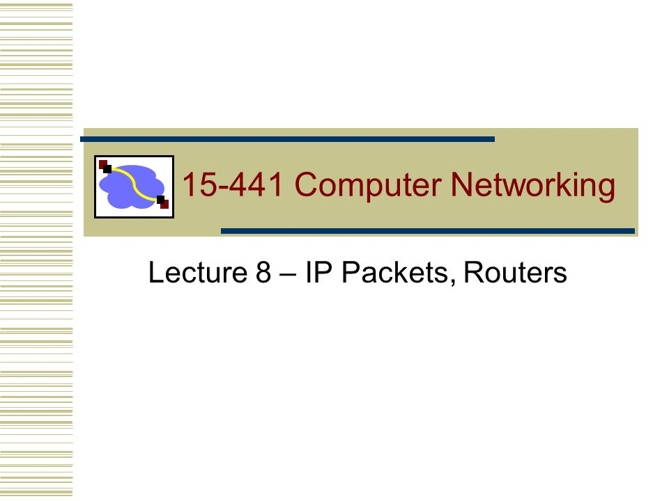 Lecture 8: 9-20-012 Outline IP Packet Format NAT IPv6 Router Internals Route Lookup