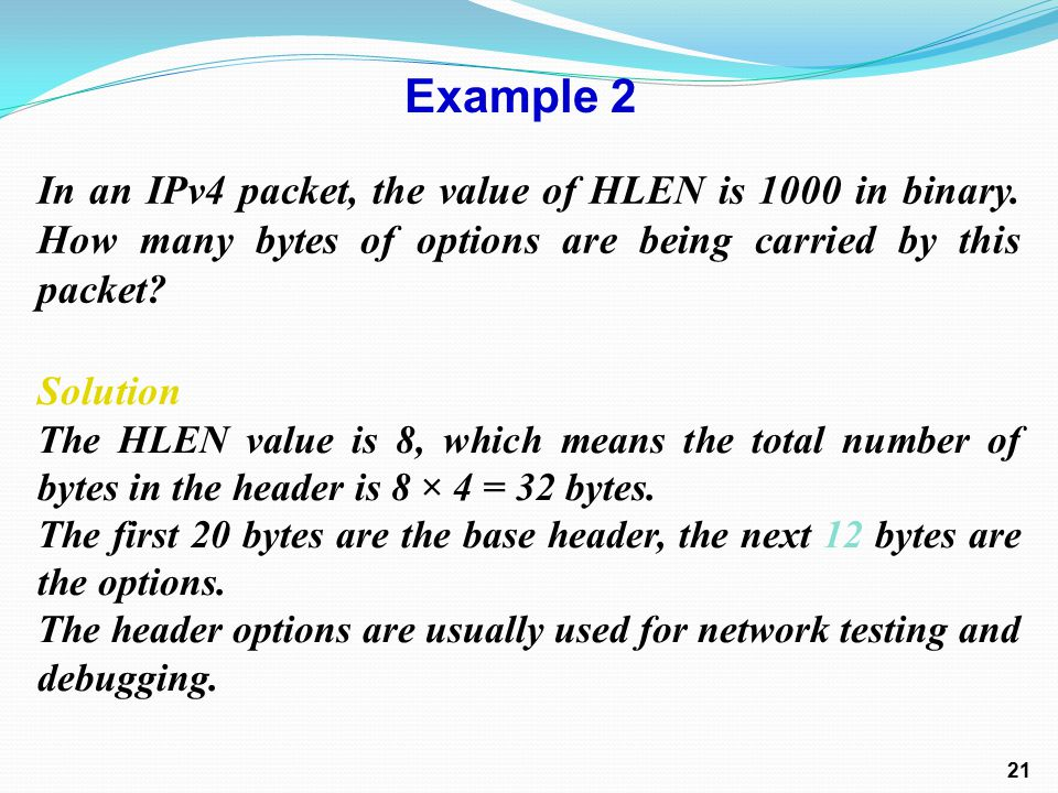 In an IPv4 packet, the value of HLEN is 1000 in binary.