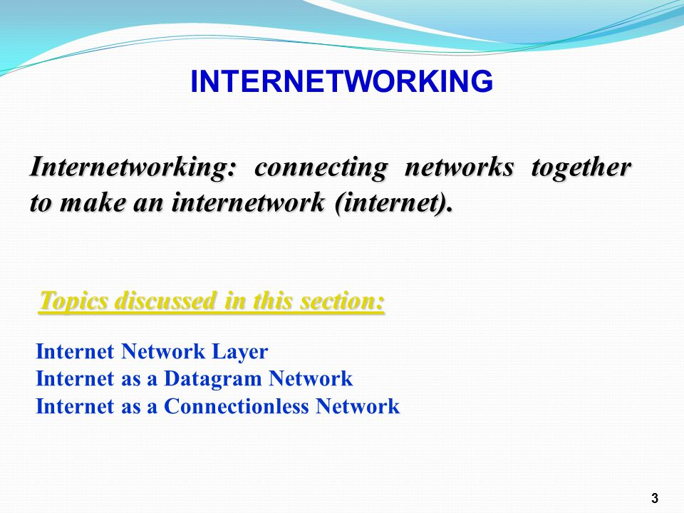 Internetworking: connecting networks together to make an internetwork (internet).
