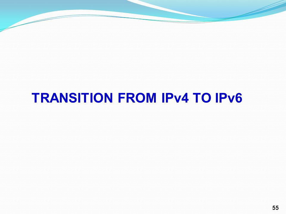 TRANSITION FROM IPv4 TO IPv6 55
