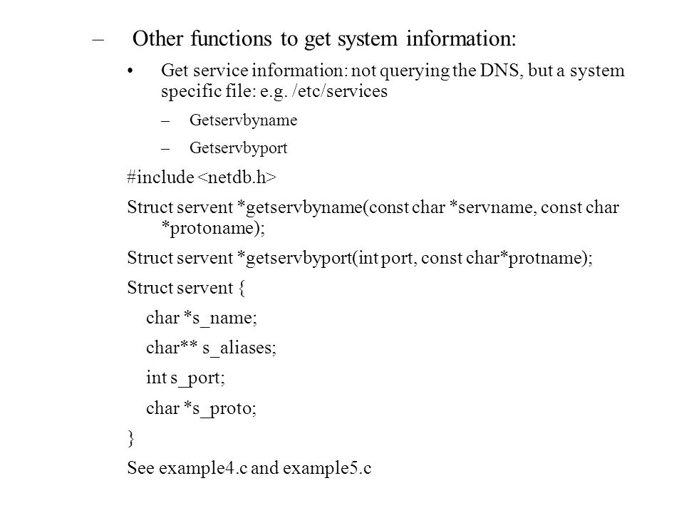 –Other functions to get system information: Get service information: not querying the DNS, but a system specific file: e.g.