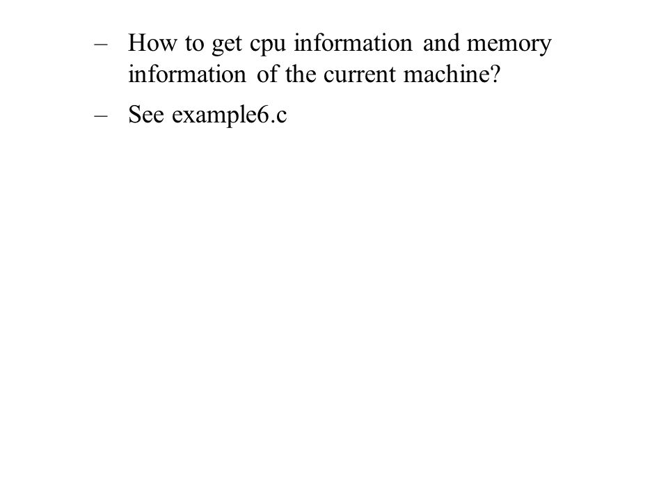 –How to get cpu information and memory information of the current machine –See example6.c