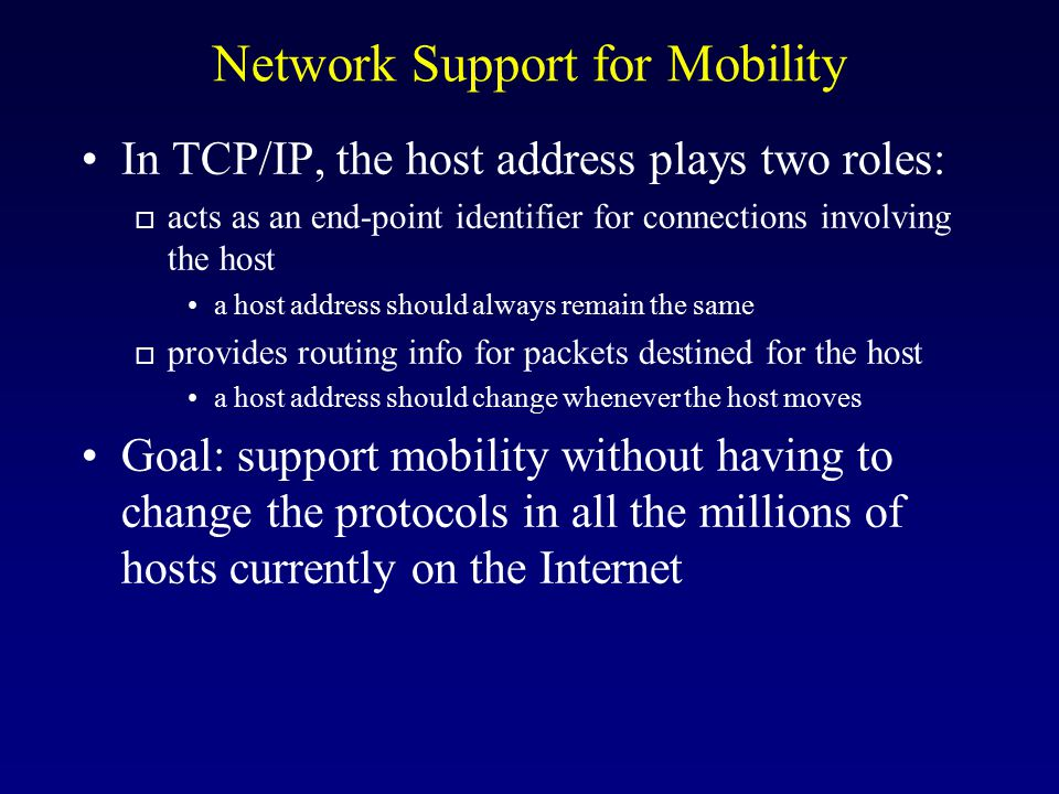 Two Tier Addressing We need an address pair to identify a MH at any time: o Home address for identification o current address for routing How to do two-tier addressing: o not physically done (which requires 8 bytes of address per host) o perform address translation along the way by some specialized agents that cache both addresses.
