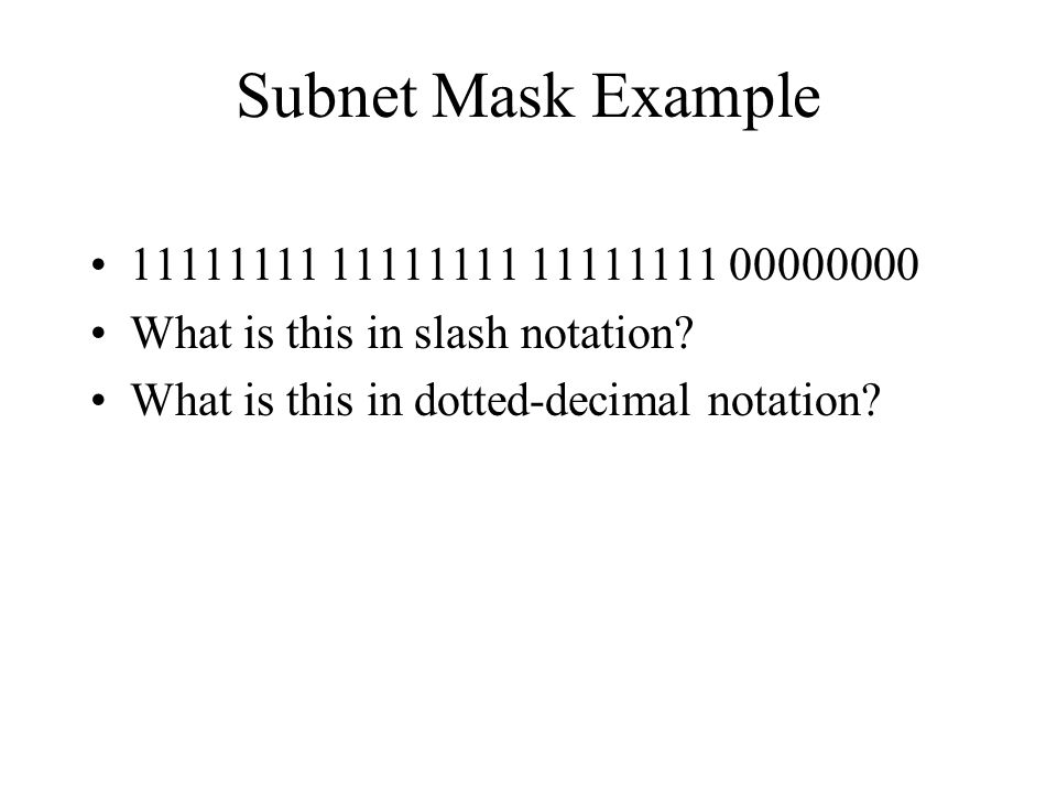 Subnet Mask Example 11111111 11111111 11111111 00000000 What is this in slash notation.