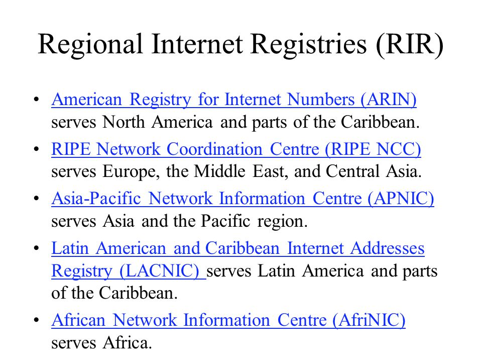 Regional Internet Registries (RIR) American Registry for Internet Numbers (ARIN) serves North America and parts of the Caribbean.American Registry for