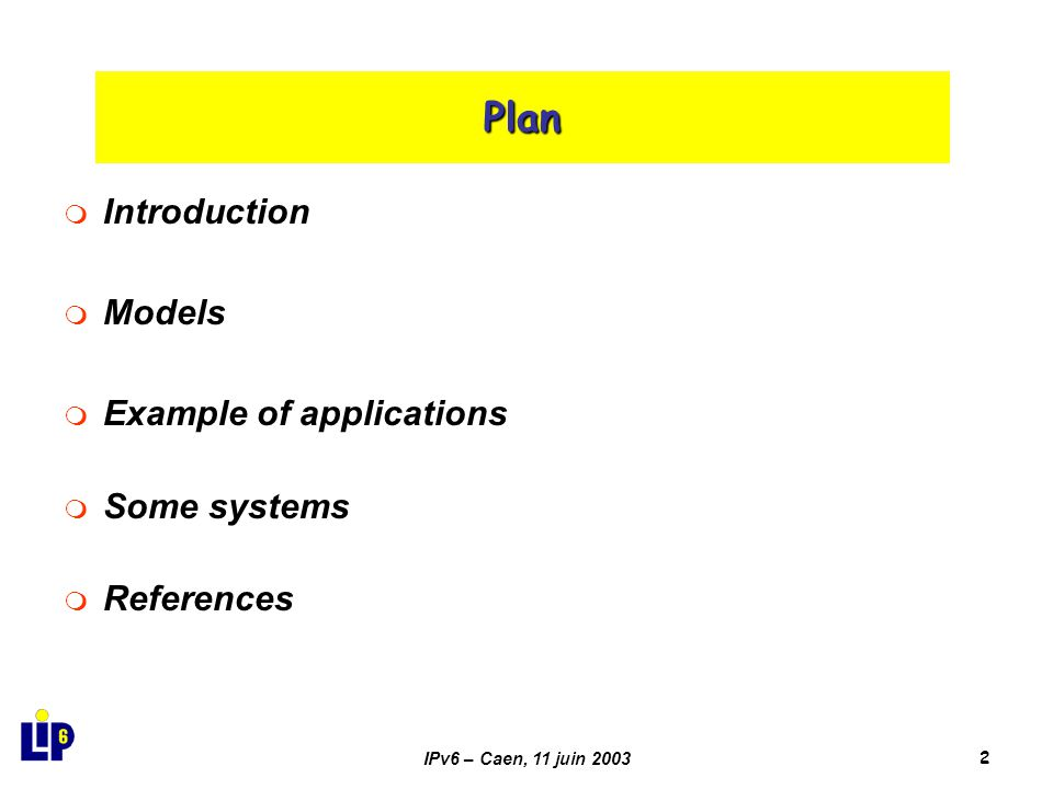 IPv6 – Caen, 11 juin 20032 Plan  Introduction  Models  Example of applications  Some systems  References