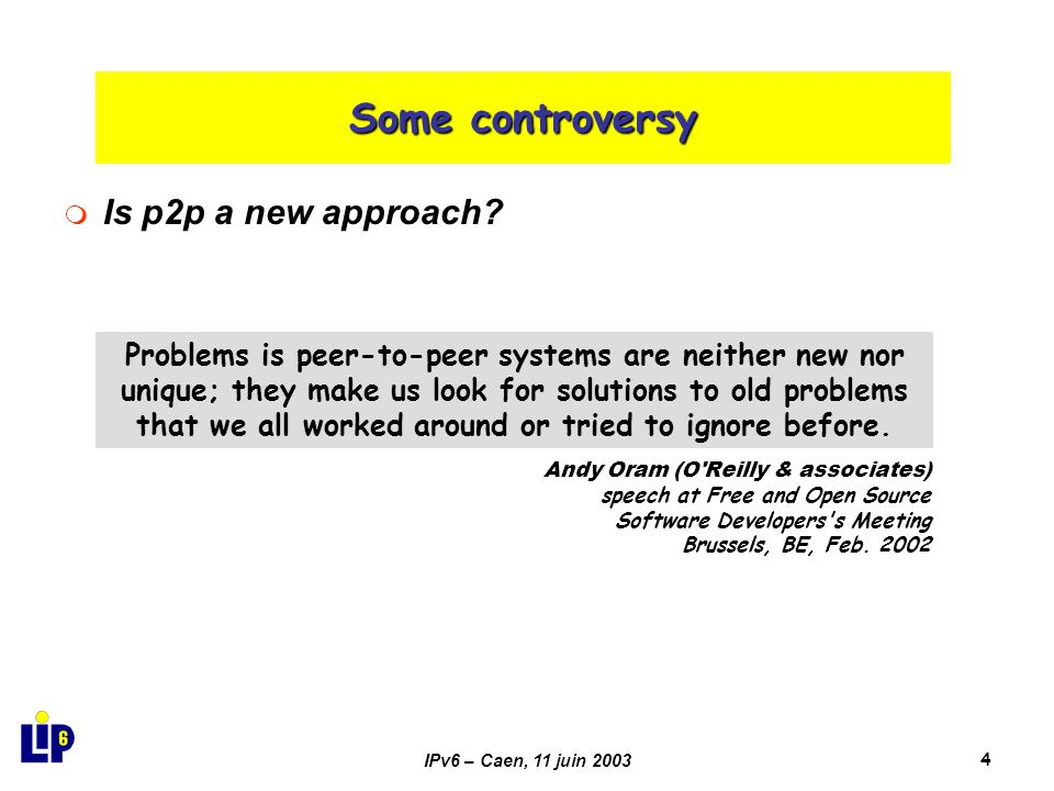 IPv6 – Caen, 11 juin 20035 Curiosity (traffic) Others Unidentified P2P 18% 51% 31% One year ago… 48% 41% 11% … and today.