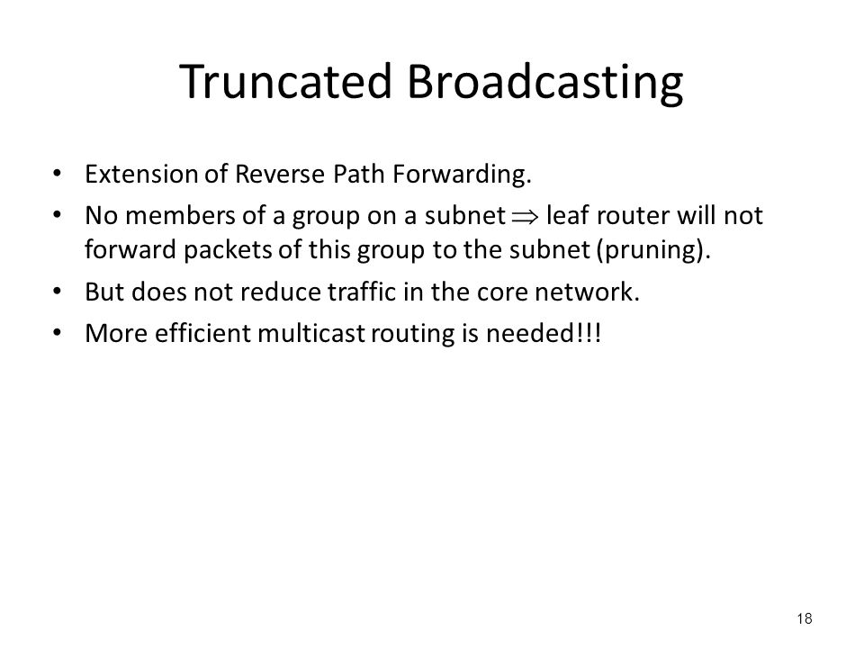 Truncated Broadcasting Extension of Reverse Path Forwarding. No members of a group on a subnet  leaf router will not forward packets of this group to
