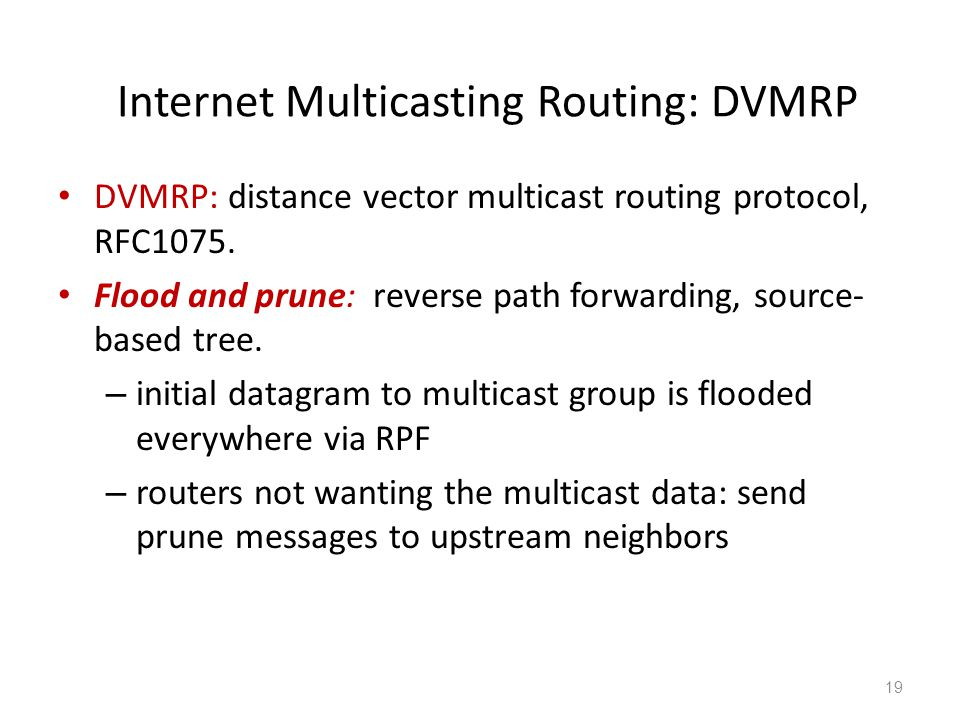 Internet Multicasting Routing: DVMRP DVMRP: distance vector multicast routing protocol, RFC1075.