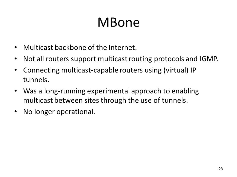 MBone Multicast backbone of the Internet. Not all routers support multicast routing protocols and IGMP. Connecting multicast-capable routers using (vi