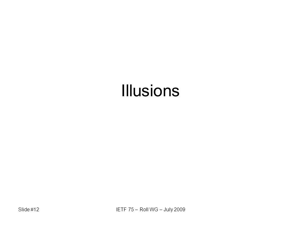 Slide #12IETF 75 – Roll WG – July 2009 Illusions