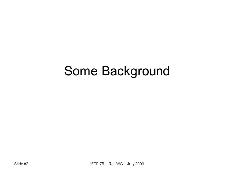 Slide #2IETF 75 – Roll WG – July 2009 Some Background