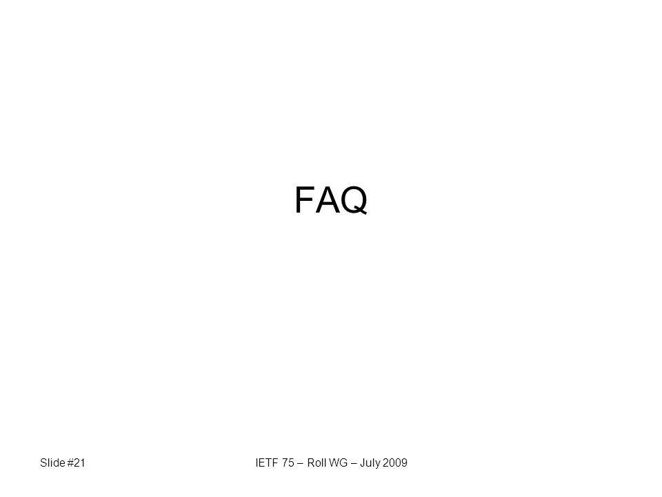 Slide #21IETF 75 – Roll WG – July 2009 FAQ