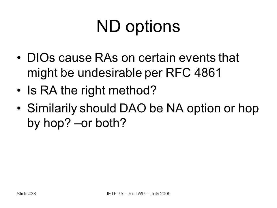 ND options DIOs cause RAs on certain events that might be undesirable per RFC 4861 Is RA the right method? Similarily should DAO be NA option or hop b