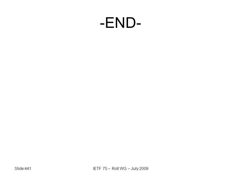 Slide #41IETF 75 – Roll WG – July 2009 -END-