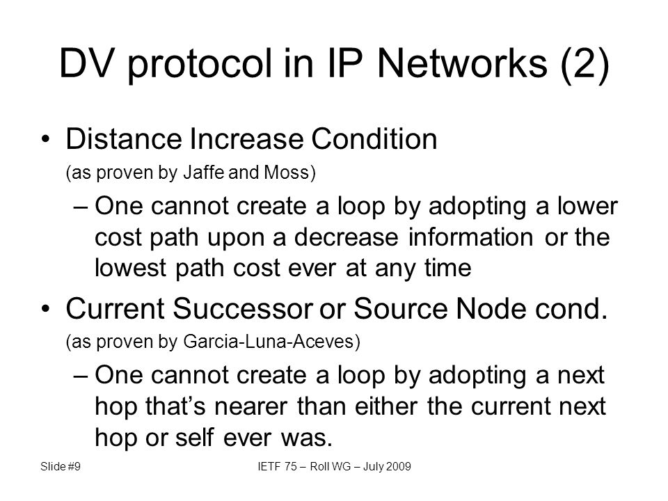 DV protocol in IP Networks (2) Distance Increase Condition (as proven by Jaffe and Moss) –One cannot create a loop by adopting a lower cost path upon