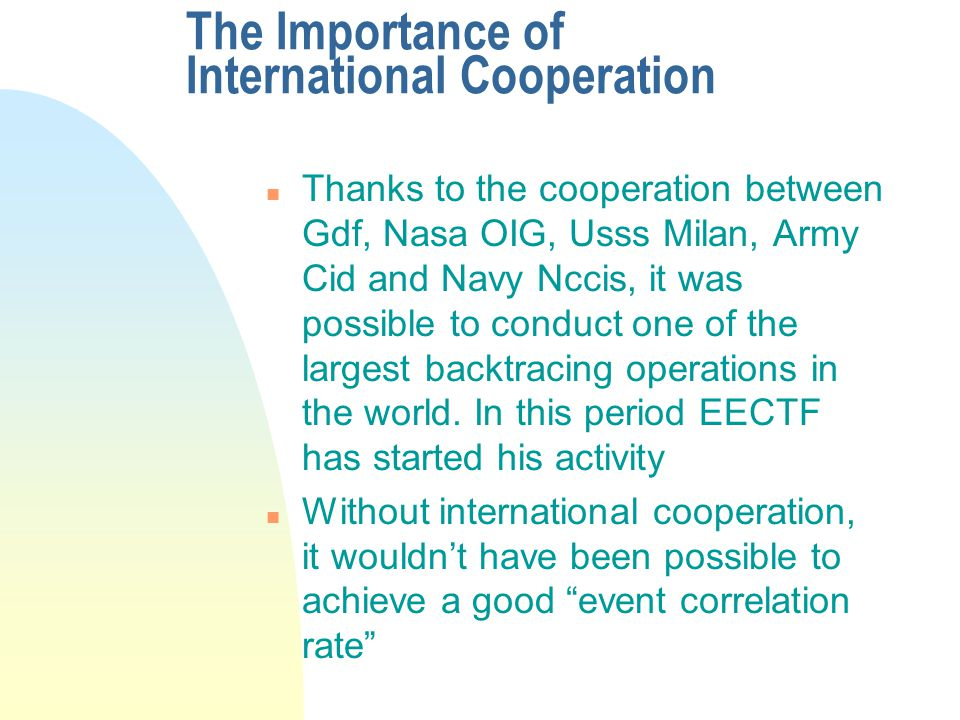 n Thanks to the cooperation between Gdf, Nasa OIG, Usss Milan, Army Cid and Navy Nccis, it was possible to conduct one of the largest backtracing operations in the world.