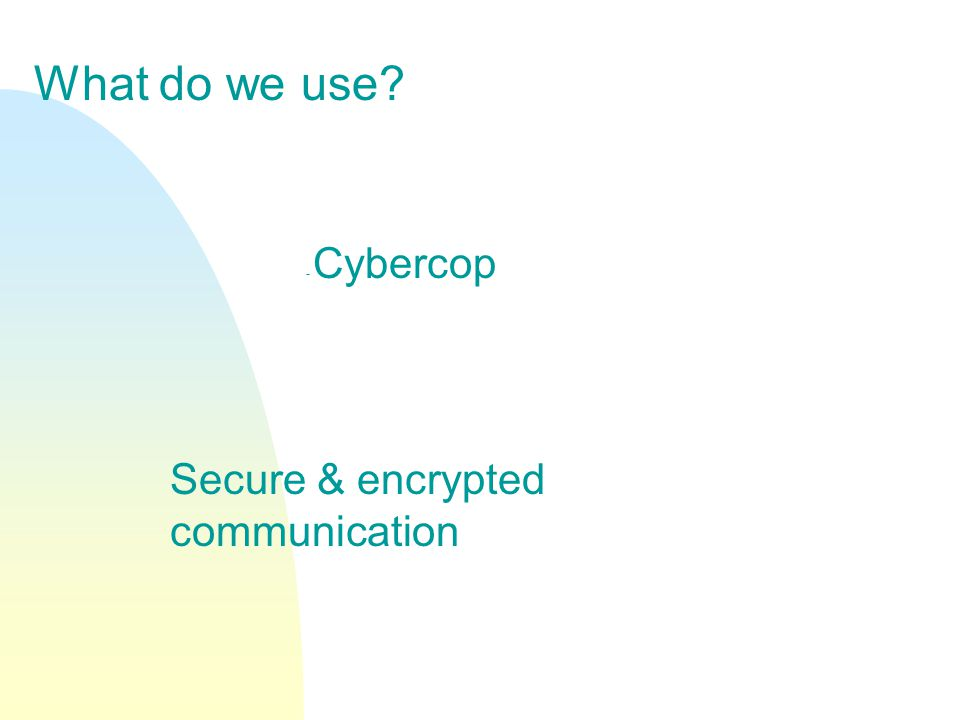 What do we use - Cybercop Secure & encrypted communication