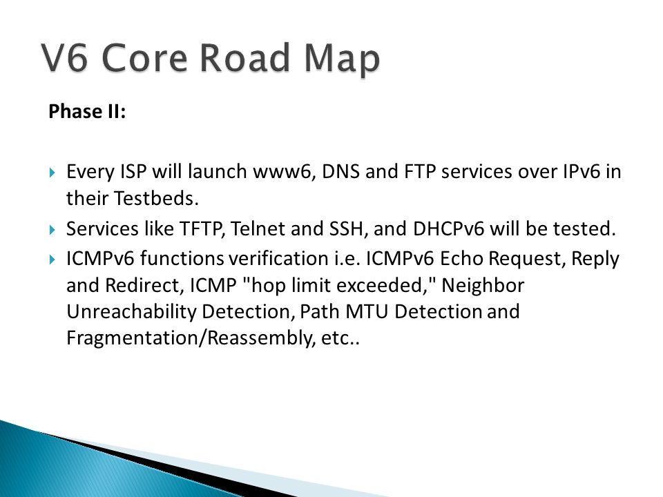 Phase II:  Every ISP will launch www6, DNS and FTP services over IPv6 in their Testbeds.