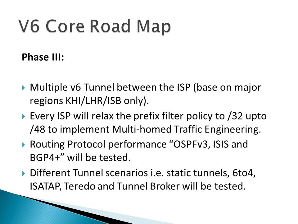Phase III:  Multiple v6 Tunnel between the ISP (base on major regions KHI/LHR/ISB only).