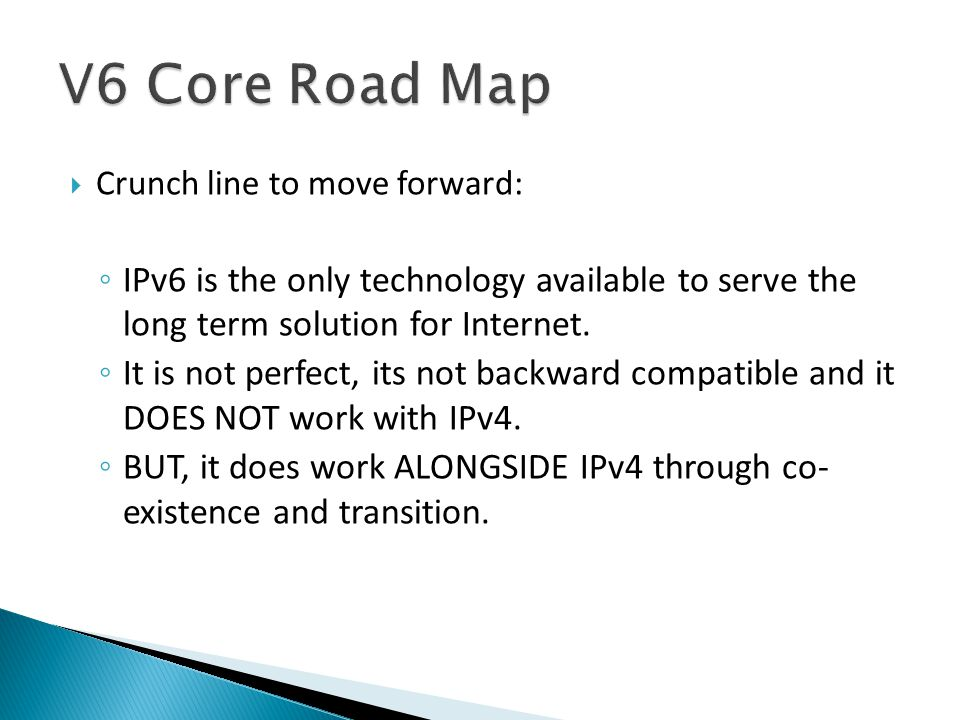  Crunch line to move forward: ◦ IPv6 is the only technology available to serve the long term solution for Internet.