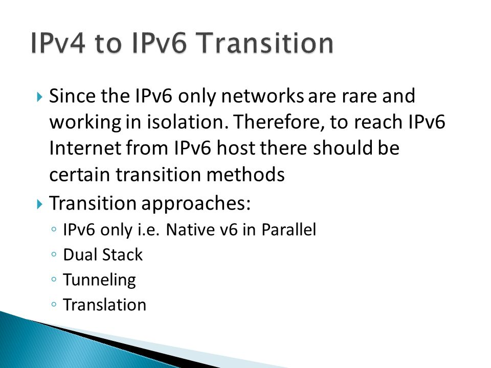  Since the IPv6 only networks are rare and working in isolation.