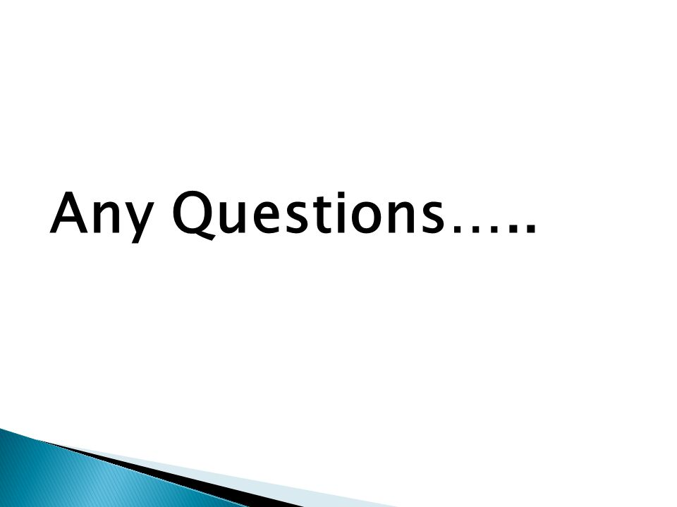 Any Questions…..