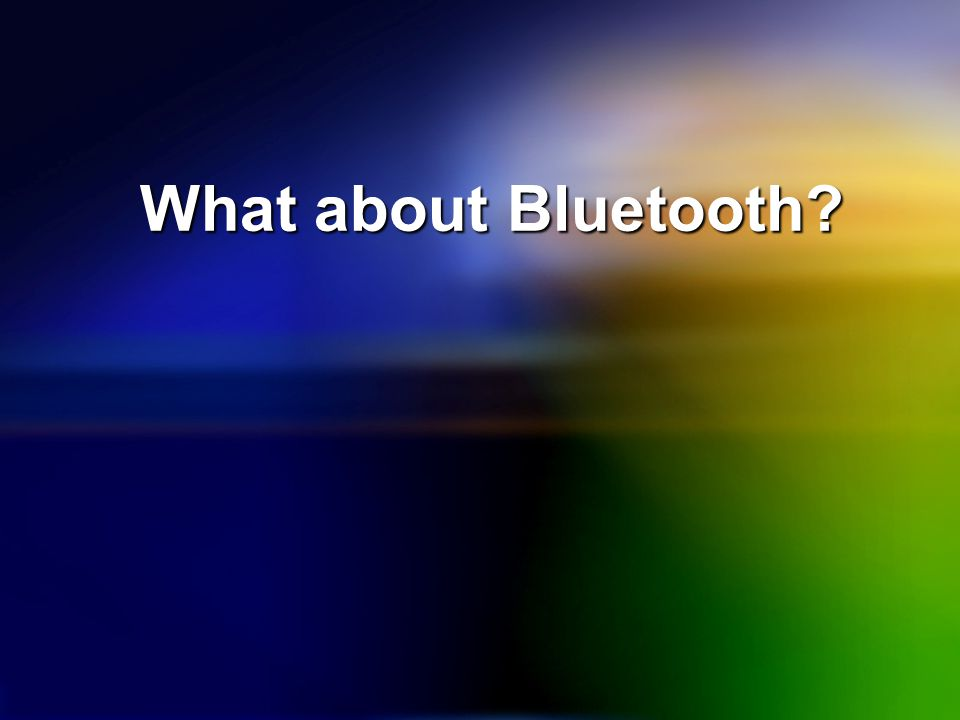 What about Bluetooth
