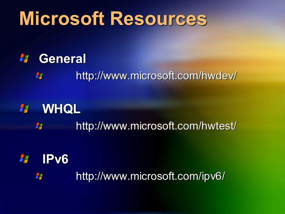 Microsoft Resources General Generalhttp://www.microsoft.com/hwdev/ WHQL WHQLhttp://www.microsoft.com/hwtest/ IPv6 IPv6 http://www.microsoft.com/ipv6/ http://www.microsoft.com/ipv6/