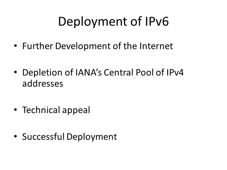 Deployment of IPv6 Further Development of the Internet Depletion of IANA's Central Pool of IPv4 addresses Technical appeal Successful Deployment
