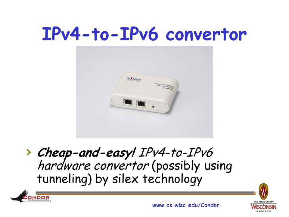 www.cs.wisc.edu/Condor IPv4-to-IPv6 convertor › Cheap-and-easy! IPv4-to-IPv6 hardware convertor (possibly using tunneling) by silex technology