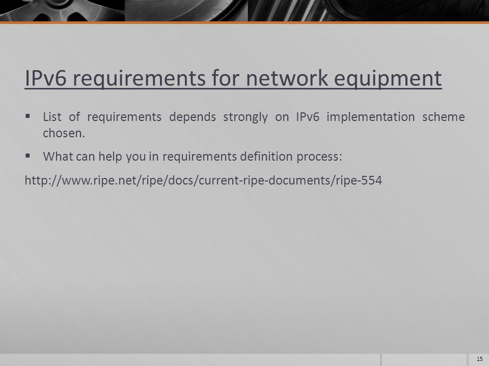 IPv6 requirements for network equipment  List of requirements depends strongly on IPv6 implementation scheme chosen.
