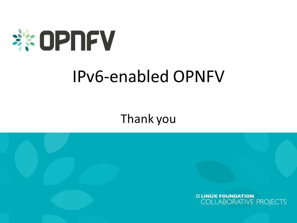 16 Linux Foundation Collaboration Summit19 February 2015 IPv6-enabled OPNFV Thank you