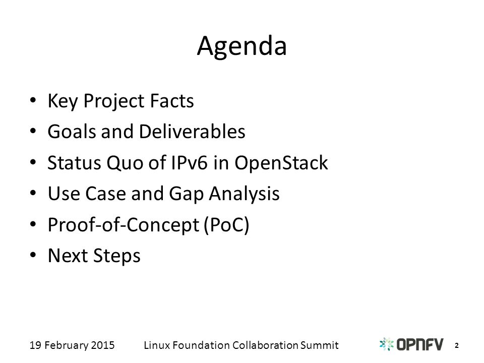 2 Linux Foundation Collaboration Summit19 February 2015 Agenda Key Project Facts Goals and Deliverables Status Quo of IPv6 in OpenStack Use Case and Gap Analysis Proof-of-Concept (PoC) Next Steps