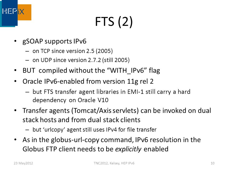 "FTS (2) gSOAP supports IPv6 – on TCP since version 2.5 (2005) – on UDP since version 2.7.2 (still 2005) BUT compiled without the ""WITH_IPv6"" flag Orac"