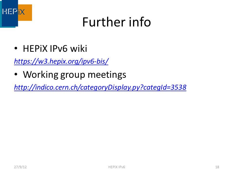 Further info HEPiX IPv6 wiki https://w3.hepix.org/ipv6-bis/ Working group meetings http://indico.cern.ch/categoryDisplay.py?categId=3538 27/9/12HEPiX IPv618